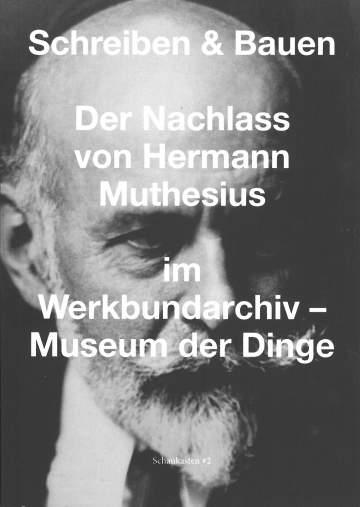 """Publikation Schaukasten Muthesius """"Schreiben und Bauen"""", Werkbundarchiv - Museum der Dinge"""